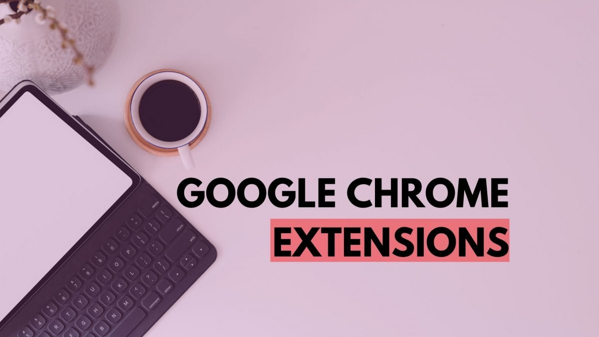Google Chrome Extensions that you need to know