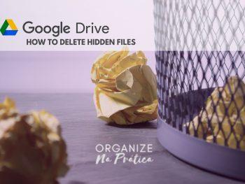 GOOGLE DRIVE TIPS - how to delete hidden files